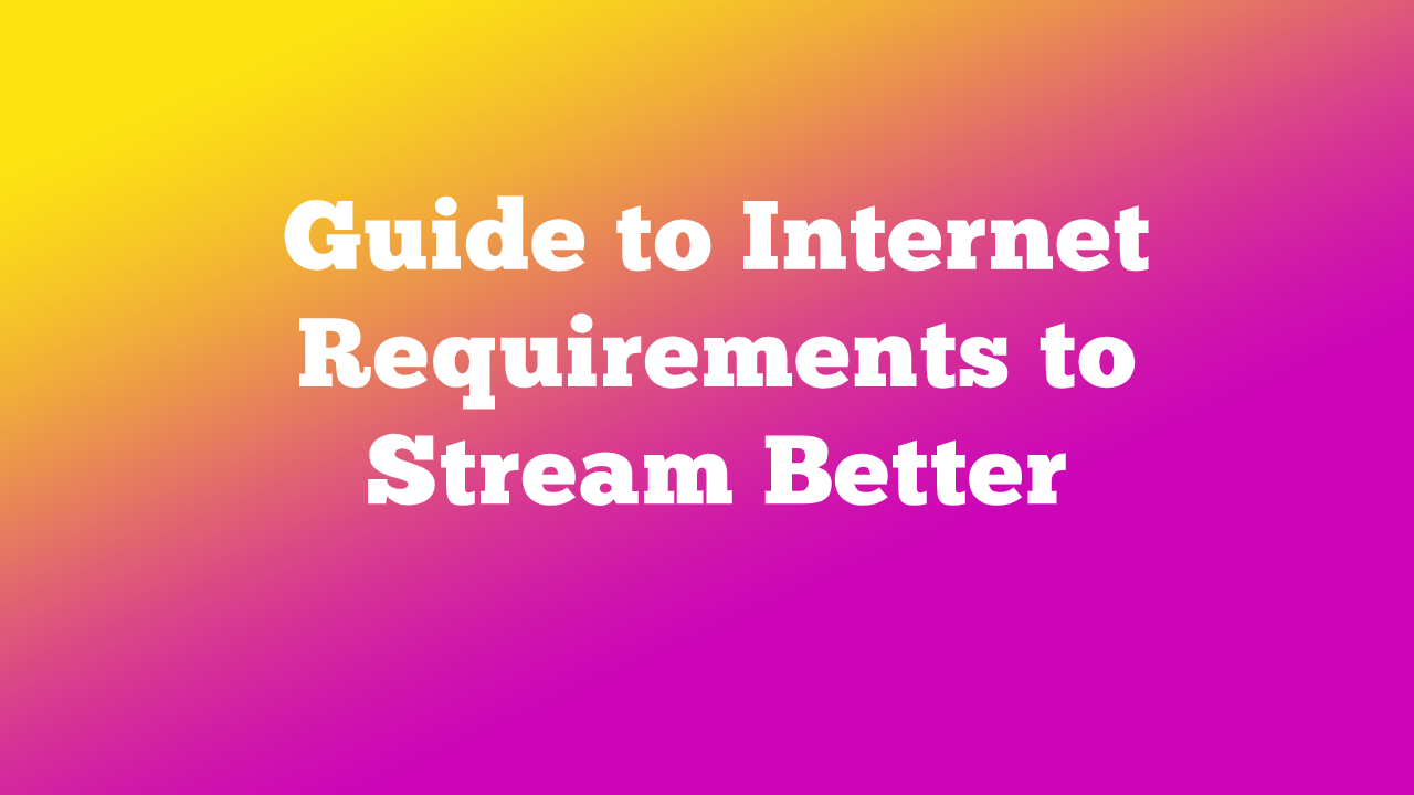 Internet Requirements for Streaming