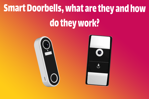 Smart Doorbells, what are they and how do they work?
