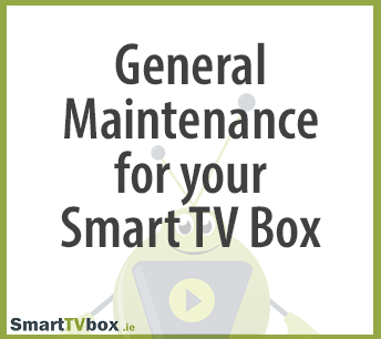 General Maintenance for your Smart TV Box
