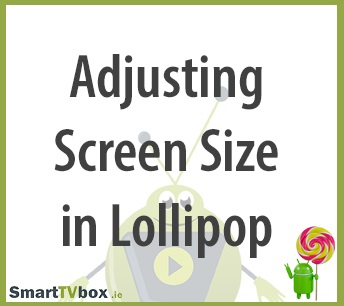Adjusting Screen Size in Lollipop