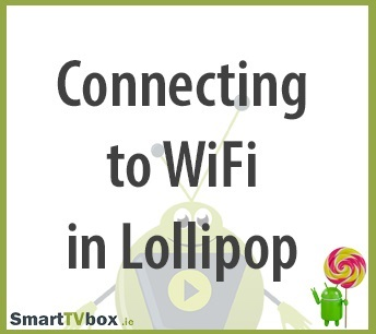 Connecting your Smart TV Box to WiFi on Lollipop
